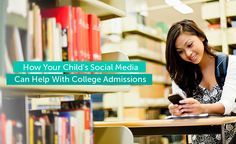 How Your Child's Social Media Can Help With College Admissions