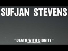 Sufjan Stevens - Death With Dignity (in my head for a week now, since David Bowie went on a tour in the Big Upstairs)