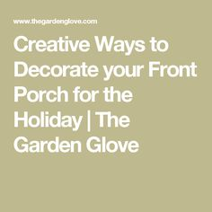 Creative Ways to Decorate your Front Porch for the Holiday | The Garden Glove