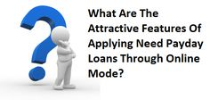 What Are The Attractive Features Of Applying Need Payday Loans Through Online Mode?