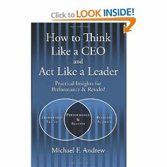 How to Think Like a CEO and Act Like a Leader: Practical Insights for Performance and Results! (English and Korean Edition) by Michael F. Andrew. $14.77. Author: Michael F. Andrew. Publisher: BookSurge Publishing (February 1, 2008)