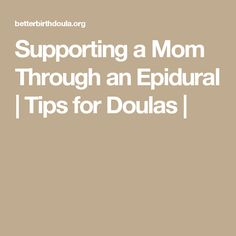 Supporting a Mom Through an Epidural   Tips for Doulas  