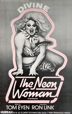 The Neon Woman opened on April 16, 1978 starring Divine (as Flash Storm). Written by Tom Eyen. Directed by Ron Link.
