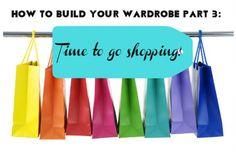 How To Build Your Wardrobe Part 3: Time to go Shopping!