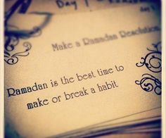 ramadan is the best time to make or break a habit.