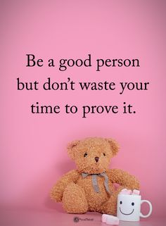 Be a good person but don't waste your time to prove it.  #powerofpositivity #positivewords  #positivethinking #inspirationalquote #motivationalquotes #quotes #life #love #hope #faith #respect #person #waste #time #prove