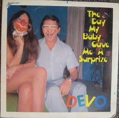The Day My Baby Gave Me A Surprise - DEVO