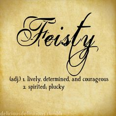 Feisty.....I Agree, I'll Own This One‼️
