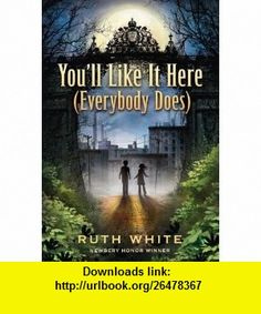 Youll Like It Here (Everybody Does) (9780375865961) Ruth White , ISBN-10: 0375865969  , ISBN-13: 978-0375865961 ,  , tutorials , pdf , ebook , torrent , downloads , rapidshare , filesonic , hotfile , megaupload , fileserve