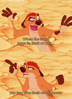 The Lion King - This is my life motto when I'm in the deepest parts of my depression...