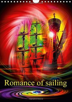 Romance of sailing (Wall Calendar 2017 DIN A4 Portrait)…