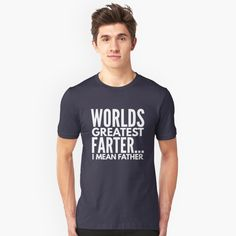 """""""Worlds greatest farter... I mean father"""" Unisex T-Shirt by tshirtexpress 