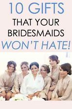 10 Gifts Your Bridesmaids Won't Hate!