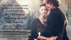 "Quote from Dragonfly in Amber ""But I talk to you as I talk to my own soul.  And, Sassenach,"" he whispered,  ""your face is my heart."""