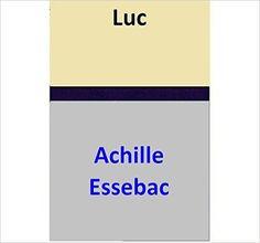 Luc eBook: Achille Essebac: Amazon.fr: Boutique Kindle