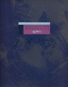 Colección de arte da Xunta de Galicia, 1986-1993 / textos José Manuel García Iglesias, Antón Castro