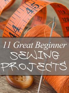 11 Great Beginner Sewing Projects (We'll see if I ever actually try these)