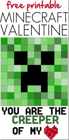 Free printable Minecraft Valentine-- You are the Creeper of my heart.  Good for the boys!