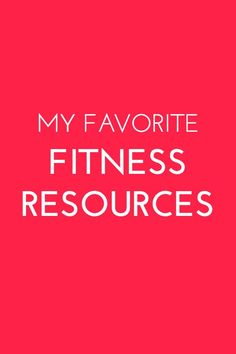 MY FAVORITE FITNESS RESOURCES