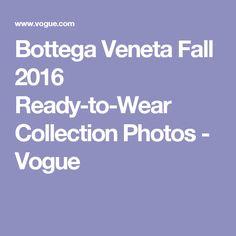 Bottega Veneta Fall 2016 Ready-to-Wear Collection Photos - Vogue