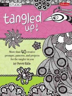 Tangled Up! More than 40 Creative Prompts, Patterns, and Projects for the Tangler in You by Penny Raile