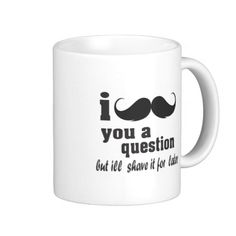 i mustache you a question coffee mug http://www.zazzle.com/i_mustache_you_a_question_coffee_mug-168762508556191622?rf=238588924226571373