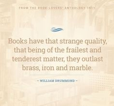 Books have that strange quality that being of the frailest and tenderest matter they outlast brass iron and marble. #booksthatmatter #bookhugs #bloomingtwig #yourstory