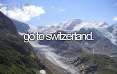 On my bucket list..van mijn 12 t/m 19 e jaar elk jaar met oma en opa naar Zwitserland..de rit er naar toe genoot ik er al van..we gingen niet skieen maar gewoon elke dag een ander dorpje bekijken en genieten van het mooie natuur,de watervallen enz..mooie en dierbare herinneringen   ..en ter nagedachtenis aan oma en opa wil ik nog 1 keer naar hun favoriete land en voor mezelf ook de mooie herinneringen en herkenning op nieuw voelen en beleven...Staat hoog in mijn lijstje..L.Loe
