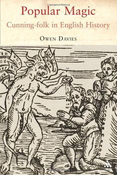 """Witch Library:  #Witch #Library ~ """"Popular Magic: Cunning-folk in English History,"""" by Owen Davies."""