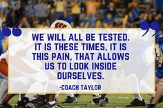 "Coach Taylor on Hard Times - Our Favorite Friday Night Lights Quotes - Southernliving. ""We will all be tested. It is these times, it is this pain, that allows us to look inside ourselves."""