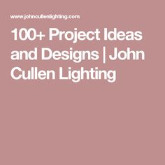 100+ Project Ideas and Designs | John Cullen Lighting
