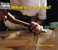 What Is a Wedge? (Welcome Books: Simple Machines) by Lloyd G. Douglas http://www.amazon.com/dp/0516239651/ref=cm_sw_r_pi_dp_nJkWwb1423YRS
