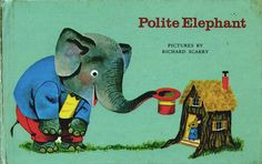 """Polite Elephant"" by Richard Scarry, 1963"