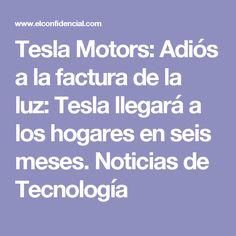 Tesla Motors: Adiós a la factura de la luz: Tesla llegará a los hogares en seis meses. Noticias de Tecnología