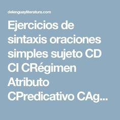Ejercicios de sintaxis oraciones simples sujeto CD CI CRégimen Atributo CPredicativo CAgente CC