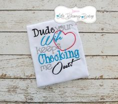 Boy onesie - shirt  {Dude your wife keeps checking me out}  www.jessicasblessings.com