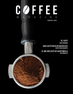 Edición 2  Descubre como el café fue reconocido en todo el mundo, una cafetería de negocios cafetera gigante, El mejor café de Guatemala en subastas mundiales.