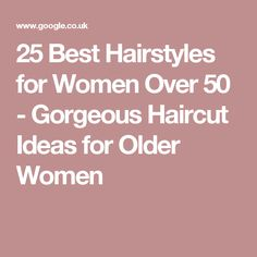 25 Best Hairstyles for Women Over 50 - Gorgeous Haircut Ideas for Older Women