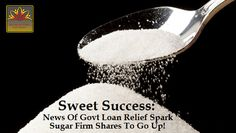 Sugar Firms get a surge in their shares as the CCEA (Cabinet Committee on Economic Affairs) approved of loans worth Rs. 60 Billion. Following media reports of there being a provision of Government-sponsored loans to sugar mills free of interest, there was a rise noticed in the shares of sugar firms.