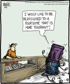 """""""I would like to be reassigned to a foursome that is more tolerant!""""  -In the Bleachers strip for July 15, 2015"""