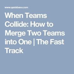 When Teams Collide: How to Merge Two Teams into One | The Fast Track