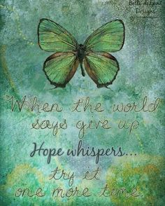 Butterfly And Hope Quotes. QuotesGram quotes hope Butterfly And Hope Quotes. Hope Quotes, Great Quotes, Inspirational Quotes, Motivational, Unique Quotes, Butterfly Quotes, Butterfly Print, Dragonfly Quotes, Butterfly Meaning