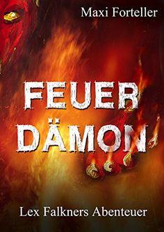 Feuerdämon: Lex Falkners Abenteuer von [Forteller, Maxi]