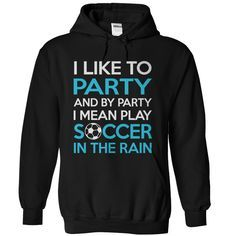 To me, party means play soccer in the rain. How about you? https://www.sunfrog.com/HQTeeHoodie/Custom-Soccer-Tshirts-and-Hoodies?35622
