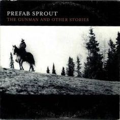 Prefab Sprout : The Gunman and Other Stories