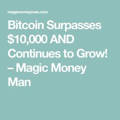 Bitcoin Surpasses $10,000 AND Continues to Grow! – Magic Money Man
