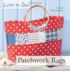 Patchwork Bags (Love to Sew): Cecilia Hanselmann: 9781844489275: Amazon.com: Books