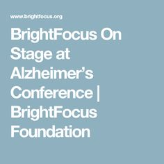 BrightFocus On Stage at Alzheimer's Conference | BrightFocus Foundation