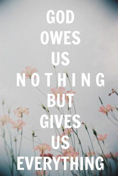 He owes us NOTHING but gives us EVERYTHING #christovereverything god christ hope love world life faith jesus cross christian bible quotes dreams truth humble patient gentle