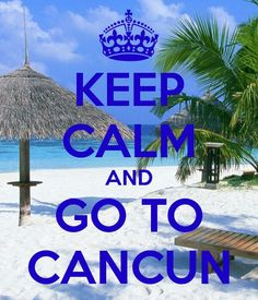 Keep Calm And Go To Cancun, Mexico